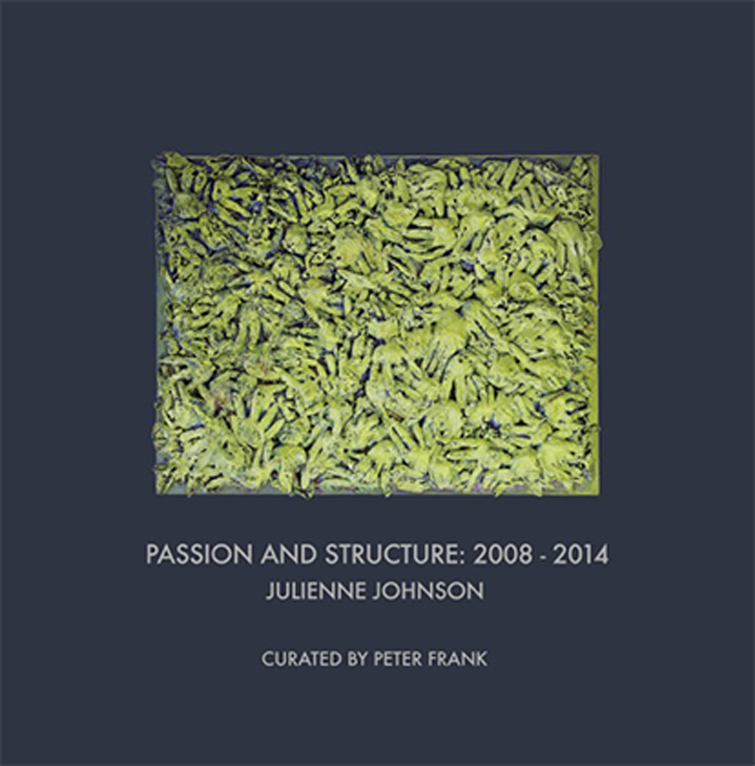 Passion and Structure: 2008 - 2014, Julienne Johnson, Curated by Peter Frank